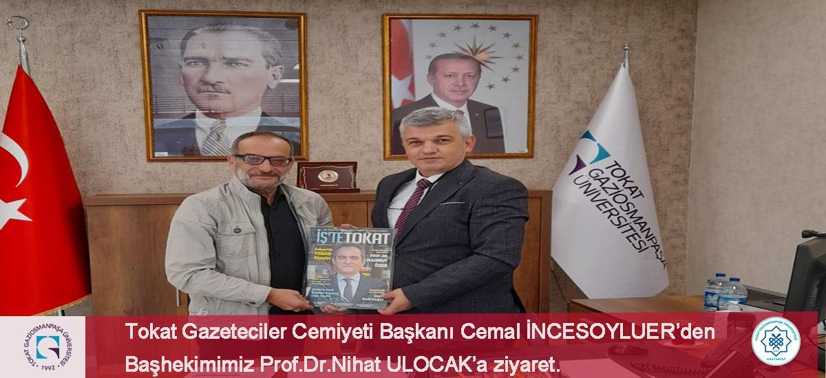 Tokat Gazeteciler Cemiyeti Başkanı Cemal İncesoyluer  Başhekimimiz Prof.Dr.Nihat ULUOCAK'ı makamında ziyaret etmişlerdir.